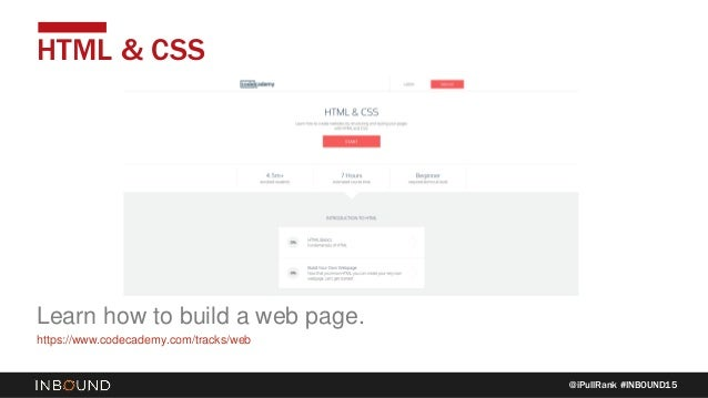 @iPullRank #INBOUND15 HTML & CSS Learn how to build a web page. https://www.codecademy.com/tracks/web