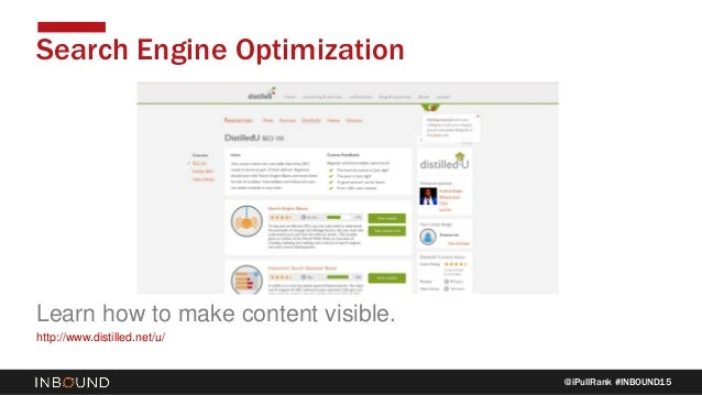 @iPullRank #INBOUND15 Search Engine Optimization Learn how to make content visible. http://www.distilled.net/u/
