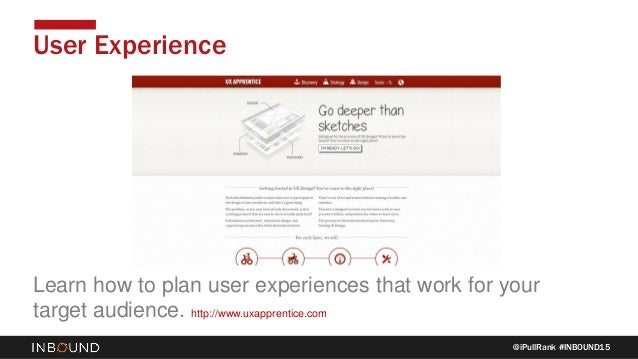 @iPullRank #INBOUND15 User Experience Learn how to plan user experiences that work for your target audience. http://www.ux...