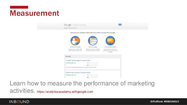 @iPullRank #INBOUND15 Measurement Learn how to measure the performance of marketing activities. https://analyticsacademy.w...