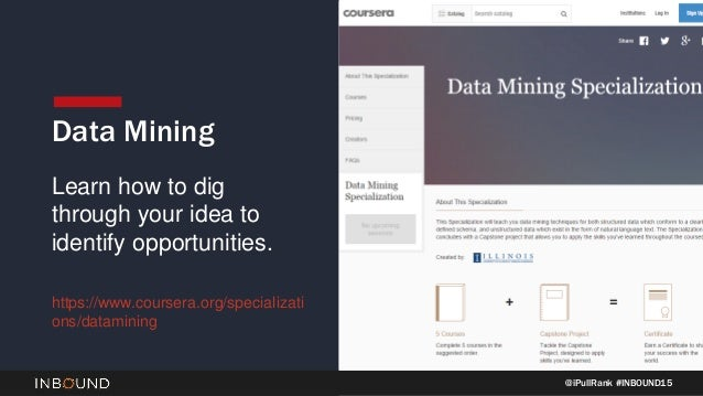@iPullRank #INBOUND15 Data Mining Learn how to dig through your idea to identify opportunities. https://www.coursera.org/s...