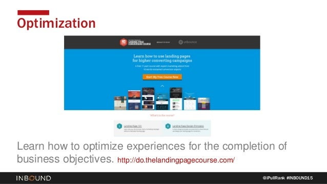 @iPullRank #INBOUND15 Optimization Learn how to optimize experiences for the completion of business objectives. http://do....