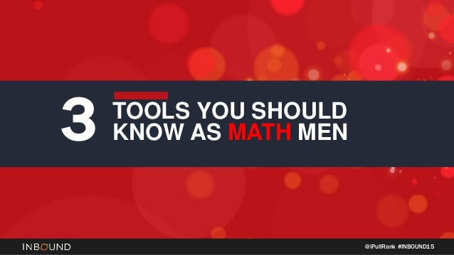 @iPullRank #INBOUND15 TOOLS YOU SHOULD KNOW AS MATH MEN3