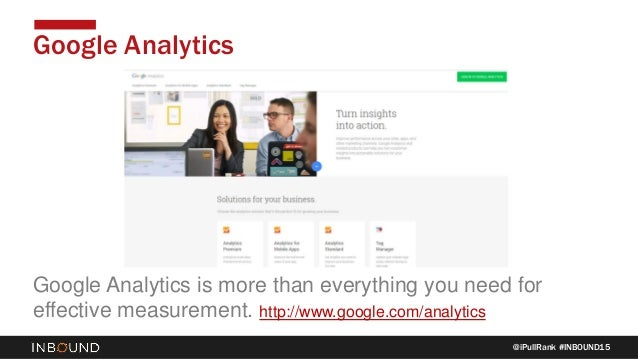 @iPullRank #INBOUND15 Google Analytics Google Analytics is more than everything you need for effective measurement. http:/...