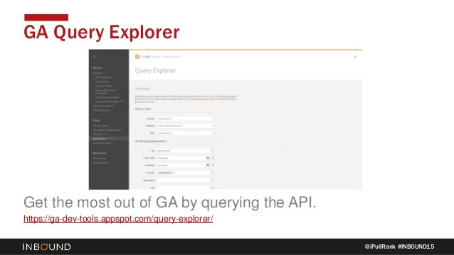 @iPullRank #INBOUND15 GA Query Explorer Get the most out of GA by querying the API. https://ga-dev-tools.appspot.com/query...