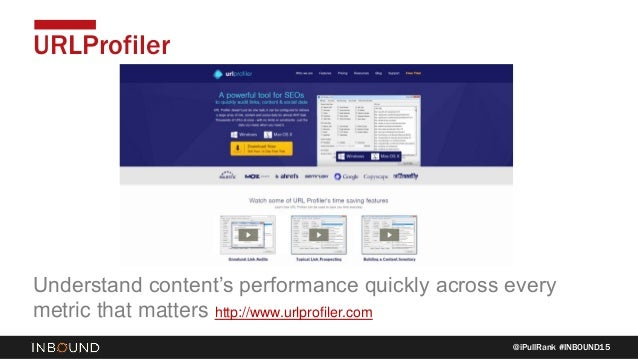 @iPullRank #INBOUND15 URLProfiler Understand content's performance quickly across every metric that matters http://www.url...