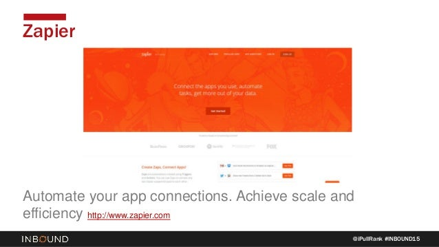 @iPullRank #INBOUND15 Zapier Automate your app connections. Achieve scale and efficiency http://www.zapier.com