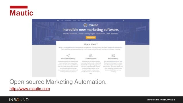 @iPullRank #INBOUND15 Mautic Open source Marketing Automation. http://www.mautic.com