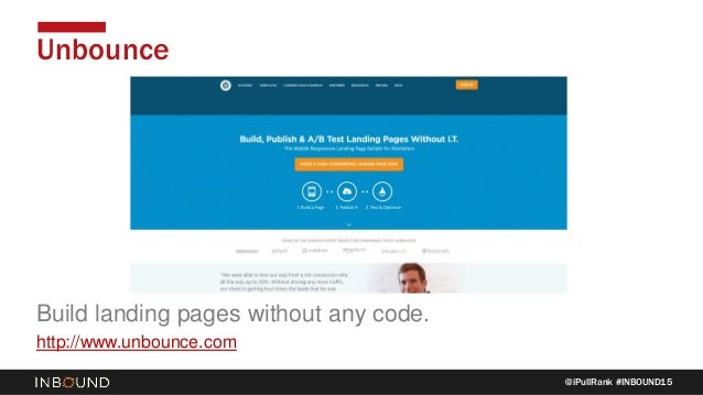 @iPullRank #INBOUND15 Unbounce Build landing pages without any code. http://www.unbounce.com