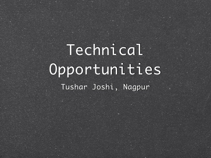 Technical Opportunities  Tushar Joshi, Nagpur