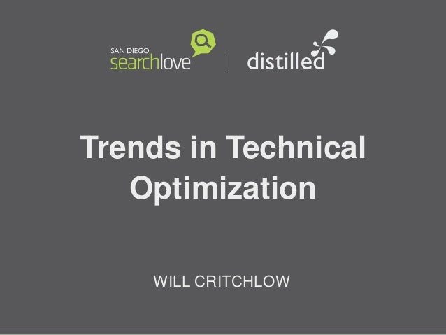 Trends in Technical Optimization WILL CRITCHLOW