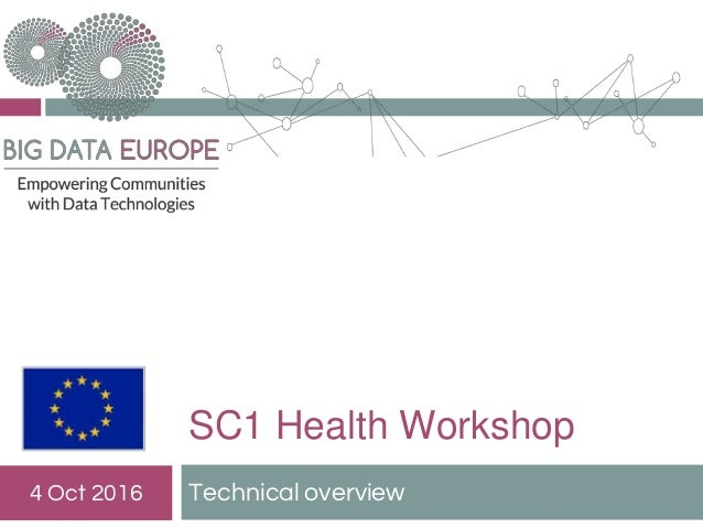 SC1 Health Workshop Technical overview4 Oct 2016