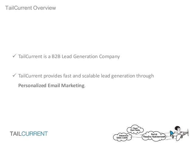 TailCurrent Overview TailCurrent is a B2B Lead Generation Company TailCurrent provides fast and scalable lead generation...