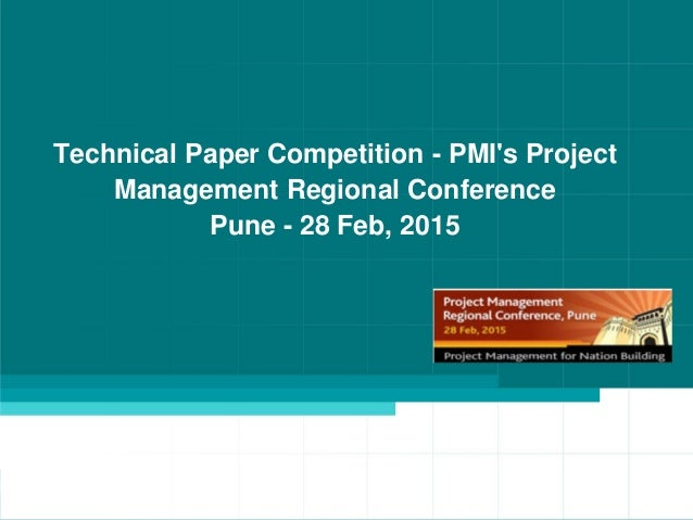 Technical Paper Competition - PMI's Project Management Regional Conference Pune - 28 Feb, 2015