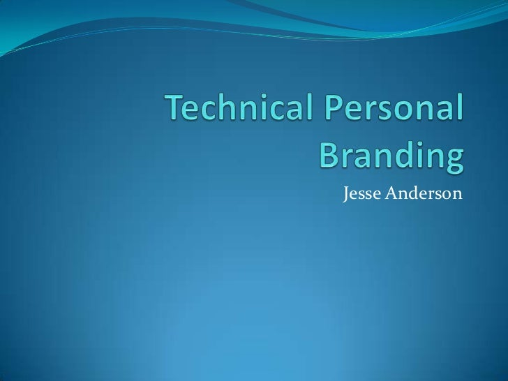 Technical Personal Branding<br />Jesse Anderson<br />