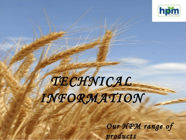 TECHNICAL INFORMATION Our HPM range of products