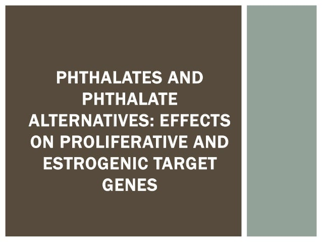PHTHALATES AND PHTHALATE ALTERNATIVES: EFFECTS ON PROLIFERATIVE AND ESTROGENIC TARGET GENES