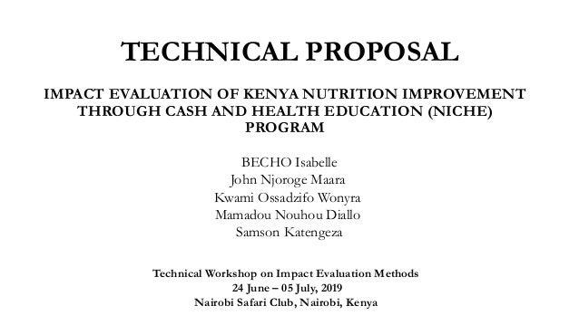 TECHNICAL PROPOSAL IMPACT EVALUATION OF KENYA NUTRITION IMPROVEMENT THROUGH CASH AND HEALTH EDUCATION (NICHE) PROGRAM Tech...