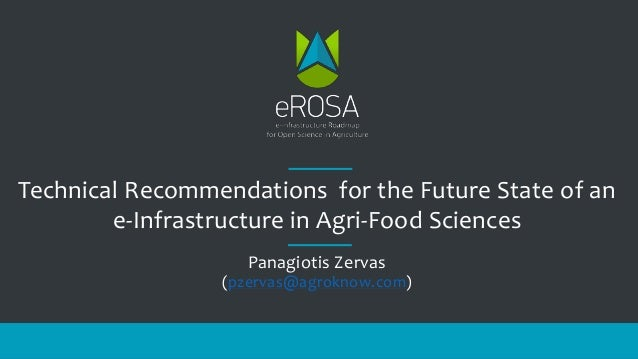 Technical Recommendations for the Future State of an e-Infrastructure in Agri-Food Sciences Panagiotis Zervas (pzervas@agr...