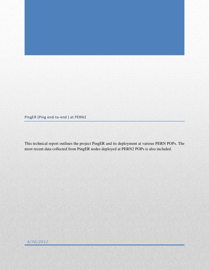 PingER (Ping end-to-end ) at PERN2This technical report outlines the project PingER and its deployment at various PERN POP...