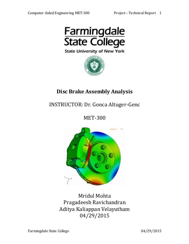 Computer Aided Engineering MET-300 Project – Technical Report Farmingdale State College 04/29/2015 1 Disc Brake Assembly A...