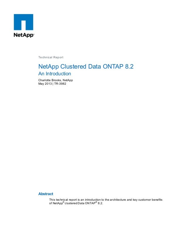 Technical Report NetApp Clustered Data ONTAP 8.2 An Introduction Charlotte Brooks, NetApp May 2013 | TR-3982 Abstract This...