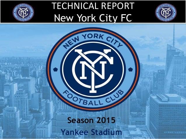 TECHNICAL REPORT New York City FC Season 2015 Yankee Stadium