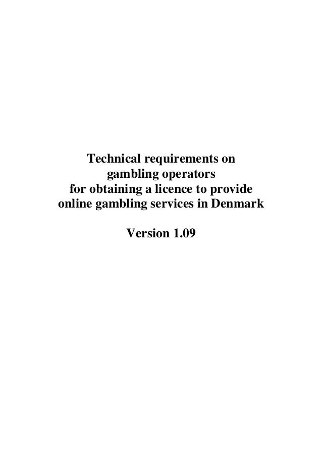 Technical requirements on gambling operators for obtaining a licence to provide online gambling services in Denmark Versio...