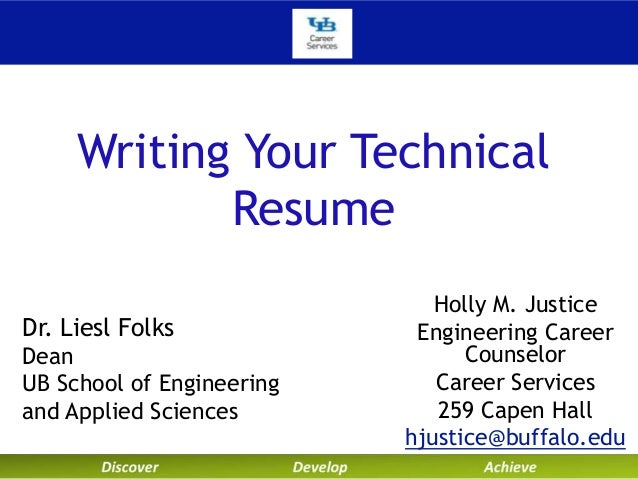 Writing Your Technical Resume Dr. Liesl Folks Dean UB School of Engineering and Applied Sciences  Holly M. Justice Enginee...