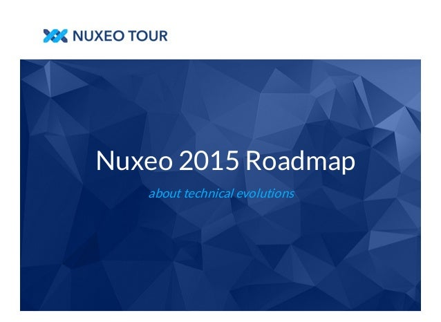 Nuxeo 2015 Roadmap  about technical evolutions