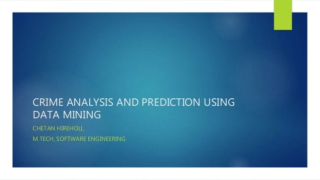 CRIME ANALYSIS AND PREDICTION USING DATA MINING CHETAN HIREHOLI, M.TECH, SOFTWARE ENGINEERING