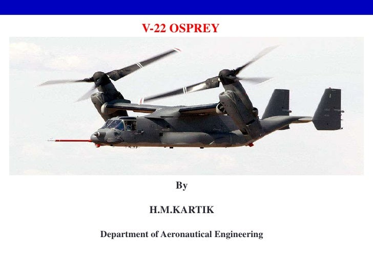 V-22 OSPREY                 By           H.M.KARTIKDepartment of Aeronautical Engineering