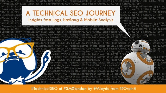 #TechnicalSEO at #SMXlondon by @Aleyda from @Orainti A TECHNICAL SEO JOURNEY Insights from Logs, Hreflang & Mobile Analysis