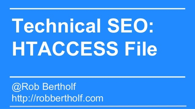 Technical SEO: HTACCESS File @Rob Bertholf http://robbertholf.com