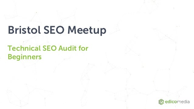 Bristol SEO Meetup Technical SEO Audit for Beginners