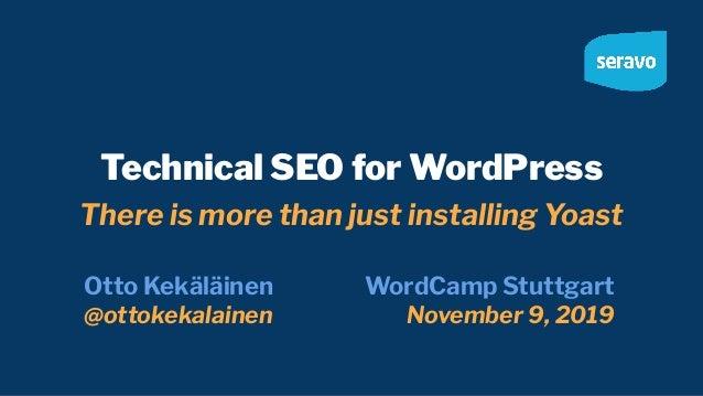 Technical SEO for WordPress There is more than just installing Yoast Otto Kekäläinen @ottokekalainen WordCamp Stuttgart No...