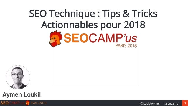1#seocamp@LoukilAymen SEO Technique : Tips & Tricks Actionnables pour 2018 Aymen Loukil