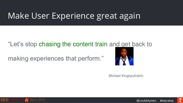 """10 6#seocamp@LoukilAymen Make User Experience great again """"Let's stop chasing the content train and get back to making exp..."""