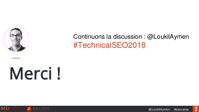 10 8#seocamp@LoukilAymen Merci ! Continuons la discussion : @LoukilAymen #TechnicalSEO2018