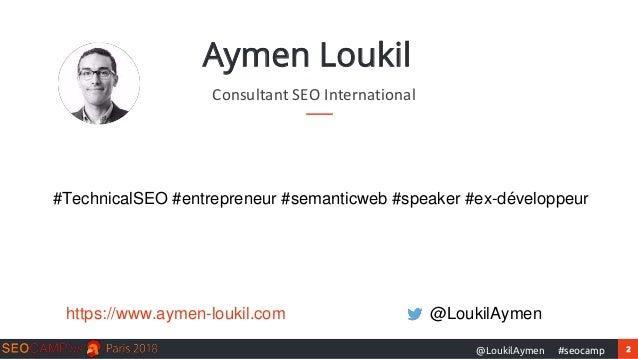 2#seocamp@LoukilAymen Aymen Loukil #TechnicalSEO #entrepreneur #semanticweb #speaker #ex-développeur Consultant SEO Intern...