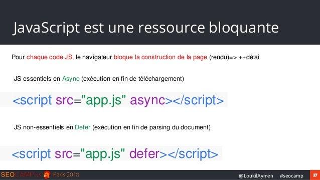 27#seocamp@LoukilAymen JavaScript est une ressource bloquante Pour chaque code JS, le navigateur bloque la construction de...