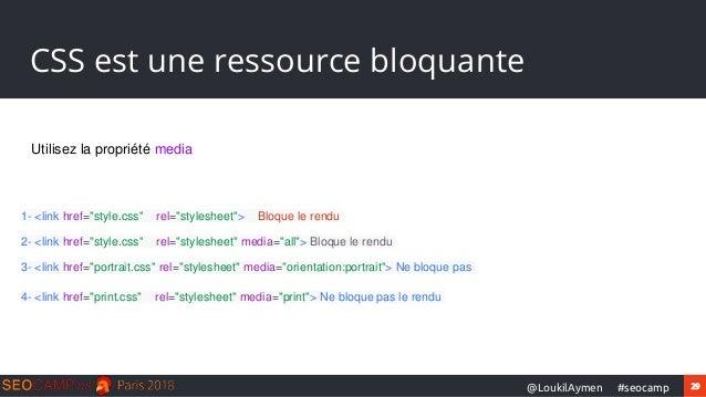 """29#seocamp@LoukilAymen CSS est une ressource bloquante Utilisez la propriété media 1- <link href=""""style.css"""" rel=""""styleshe..."""
