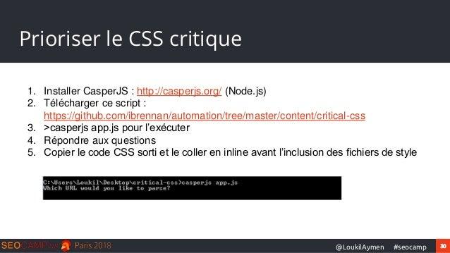 30#seocamp@LoukilAymen Prioriser le CSS critique 1. Installer CasperJS : http://casperjs.org/ (Node.js) 2. Télécharger ce ...