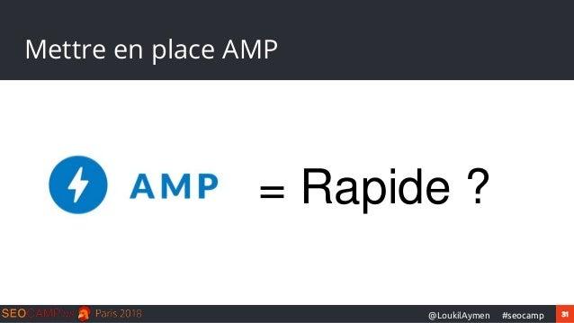 31#seocamp@LoukilAymen Mettre en place AMP = Rapide ?