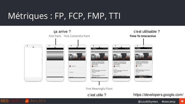 42#seocamp@LoukilAymen Métriques : FP, FCP, FMP, TTI https://developers.google.com/ ça arrive ? c'est utile ? c'est utilis...