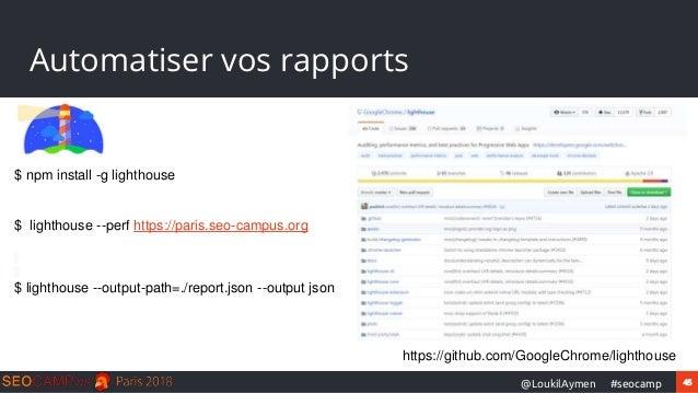 45#seocamp@LoukilAymen Automatiser vos rapports https://github.com/GoogleChrome/lighthouse $ npm install -g lighthouse $ l...
