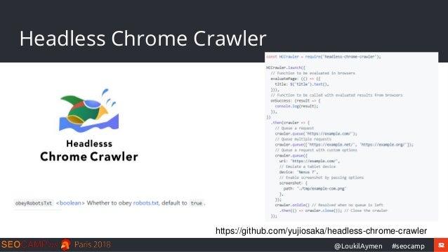 52#seocamp@LoukilAymen Headless Chrome Crawler https://github.com/yujiosaka/headless-chrome-crawler