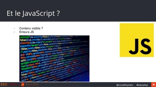 53#seocamp@LoukilAymen Et le JavaScript ? - Contenu visible ? - Erreurs JS