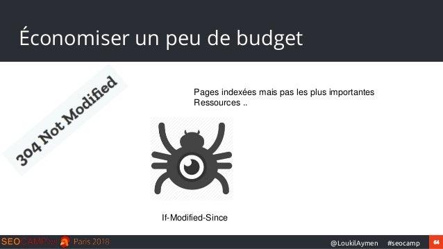 64#seocamp@LoukilAymen Économiser un peu de budget Pages indexées mais pas les plus importantes Ressources .. If-Modified-...