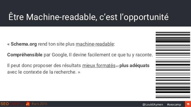 75#seocamp@LoukilAymen Être Machine-readable, c'est l'opportunité « Schema.org rend ton site plus machine-readable: Compré...